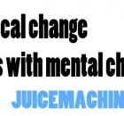 Physical change starts with mental change.